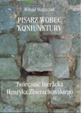 logo Pisarz wobec koniunktury. Twórczość literacka Henryka Zbierzchowskiego