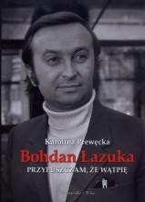 logo Bohdan Łazuka. Przypuszczam, że wątpię