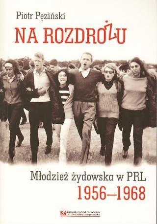 zdjęcie Na rozdrożu. Młodzież żydowska w PRL 1956-1968