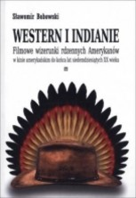 logo Western i Indianie. Filmowe wizerunki rdzennych Amerykanów w kinie amerykańskim...