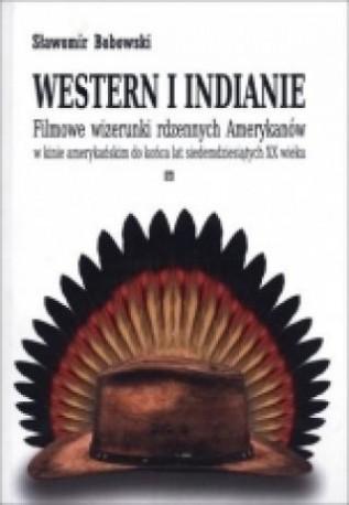 zdjęcie Western i Indianie. Filmowe wizerunki rdzennych Amerykanów w kinie amerykańskim...