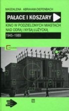 logo Pałace i koszary. Kino w podzielonych miastach nad Odrą i Nysą Łużycką 1945-1989