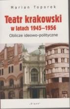 Teatr krakowski w latach 1945-1956. Oblicze ideowo-polityczne