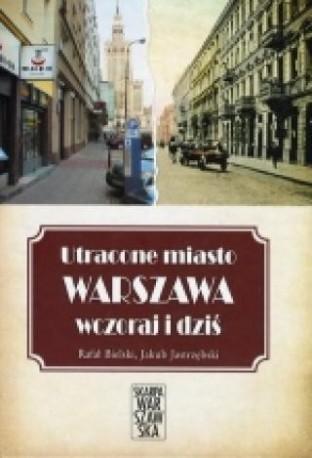 zdjęcie Utracone miasto. Warszawa wczoraj i dziś