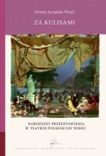 Za kulisami. Narodziny przedstawienia w teatrze polskim XIX wieku
