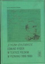 """logo """"Etyczny utylitarysta"""". Edmund Rygier w Teatrze Polskim w Poznaniu (1896-1908)"""