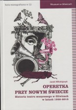 logo Operetka przy Nowym Świecie. Historia teatru muzycznego w Gliwicach w latach 1952-2015