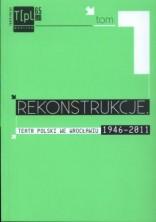 Rekonstrukcje. Teatr Polski we Wrocławiu 1946 - 2011