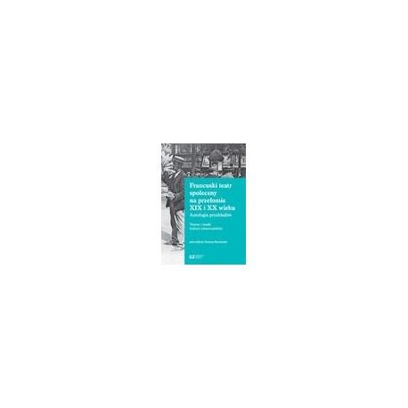 zdjęcie Francuski teatr społeczny na przełomie XIX i XX wieku. Antologia przekładów. Twarze i maski kultury mieszczańskiej