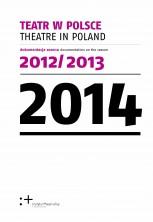 Teatr w Polsce 2014 (dokumentacja sezonu 2012/2013)