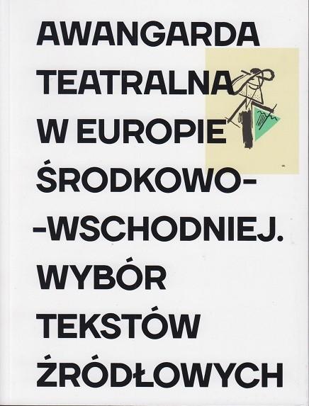 Awangarda teatralna w Europie Środkowo-Wschodniej. Wybór tekstów źródłowych