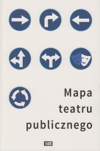 Mapa teatru publicznego - noty o aktualnej kondycji polskich teatrów...